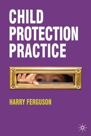 Child Protection Practice ebook by Professor Harry Ferguson