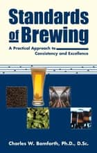 Standards of Brewing - Formulas for Consistency and Excellence ebook by Charles W. Bamforth