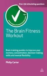 The Brain Fitness Workout - Brain Training Puzzles to Improve Your Memory Concentration Decision Making Skills and Mental Flexibility ebook by Philip Carter