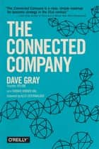 The Connected Company ebook by Dave Gray, Thomas Vander Wal