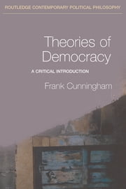 Theories of Democracy - A Critical Introduction ebook by Frank Cunningham