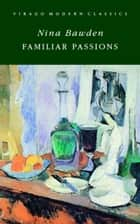 Familiar Passions ebook by Nina Bawden