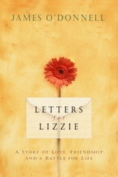 Letters for Lizzie - A Story of Love, Friendship and a Battle for Life ebook by James O'Donnell
