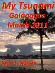 My Tsunami; Galapagos March 2011 ebook by Jack Nelson