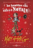 La bambina che salvò il Natale ebook by Matt Haig, Chris Mould, Valentina Daniele