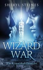 Wizard War - The Wizard Hall Chronicles, #3 ebook by Sheryl Steines