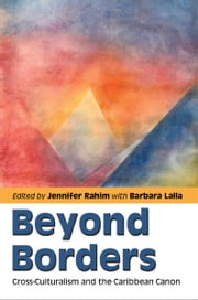 Beyond Borders: Cross-Culturalism and the Caribbean Canon ebook by Jennifer Rahim,Barbara Lalla