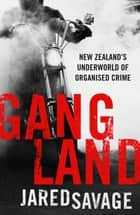 Gangland - New Zealand's Underworld of Organised Crime ebook by
