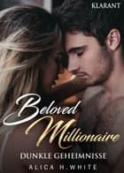 Beloved Millionaire. Dunkle Geheimnisse ebook by Alica H. White