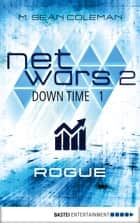 netwars 2 - Down Time 1: Rogue - Thriller ebook by M. Sean Coleman
