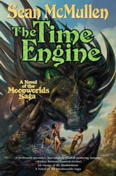 The Time Engine - The Fourth Book of the Moonworlds Saga ebook by Sean Mcmullen
