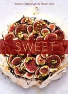 Sweet - Desserts from London's Ottolenghi ebook by Yotam Ottolenghi, Helen Goh