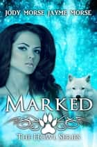 Marked - Howl, #5 ebook by Jody Morse, Jayme Morse