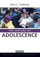 The Nature of Adolescence ebook by John C. Coleman