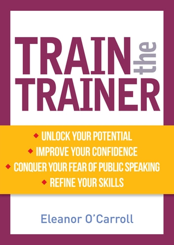 Train the trainer ebook by eleanor ocarroll ba ma hdip dip train the trainer unlock your potential as a professional trainer ebook by eleanor o fandeluxe Choice Image