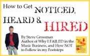 How to Get Noticed, Heard and Hired ebook by Steve Grossman
