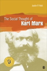 The Social Thought of Karl Marx ebook by Justin P. Holt