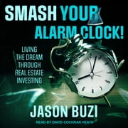 Smash Your Alarm Clock! - Living the Dream Through Real Estate Investing audiobook by Jason Buzi