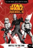 Star Wars Rebels: Battle to the End ebook by Michael Kogge