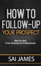 Network marketing : How To Follow-up Your Prospect ebook by Sai james