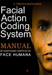 Facial Action Coding System - Manual de Codificação Científica da Face Humana ebook by A. Freitas-magalhães