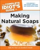 The Complete Idiot's Guide to Making Natural Soaps - Live Greener—and Cleaner—with Your Own Handcrafted Soaps ebook by Sally Trew, Zonella B. Gould