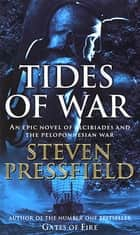 Tides Of War - A spectacular and action-packed historical novel, that breathes life into the events and characters of millennia ago ebook by Steven Pressfield