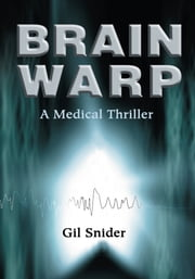 Brain Warp - A Medical Thriller ebook by Gil Snider