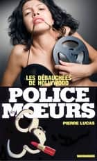 Police des moeurs n°30 les debauchees de hollywood ebook by Pierre Lucas