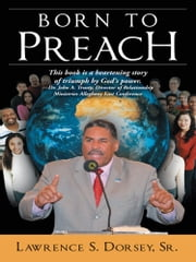 BORN TO PREACH - NA ebook by Lawrence S. Dorsey, Sr.