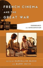 French Cinema and the Great War - Remembrance and Representation ebook by Marcelline Block,Barry Nevin