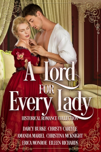 A Lord For Every Lady - Historical Romance Collection ebook by Darcy Burke,Christy Carlyle,Amanda Mariel,Christina McKnight,Erica Monroe,Eileen Richards
