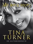 My love story - De autobiografie ebook by Tina Turner