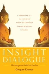 Insight Dialogue - The Interpersonal Path to Freedom ebook by Gregory Kramer