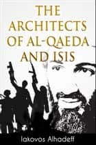 The Architects of Al-Qaeda and ISIS ebook by