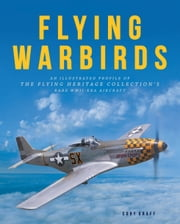 Flying Warbirds - An Illustrated Profile of the Flying Heritage Collection's Rare WWII-Era Aircraft ebook by Cory Graff