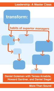 Transform: Habits of Superior Managers ebook by Daniel Goleman,Daniel Siegel,Howard Gordner Teresa Amabile