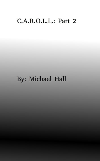 C.A.R.O.L.L.: Part 2 ebook by Michael Hall