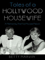 Tales of a Hollywood Housewife: A Memoir by The First Mrs. Lee Marvin ebook by Marvin, Betty