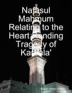 Nafasul Mahmum Relating to the Heart Rending Tragedy of Karbala' ebook by Shaykh 'Abbas Qummi