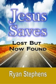 Jesus Saves - Lost But Now Found ebook by Ryan Stephens