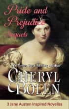 Pride and Prejudice Sequels - 3 Jane Austen Inspired Novellas ebook by Cheryl Bolen