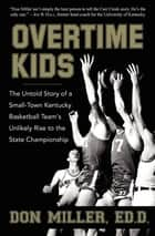 Overtime Kids - The Untold Story of a Small-Town Kentucky Basketball Team's Unlikely Rise to the State Championship ebook by Don Miller
