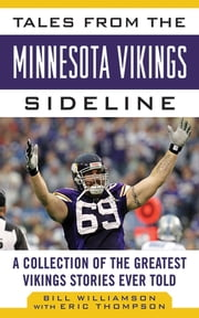 Tales from the Minnesota Vikings Sideline - A Collection of the Greatest Vikings Stories Ever Told ebook by Bill Williamson, Eric Thompson