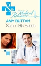 Safe in His Hands (Mills & Boon Medical) ebook by Amy Ruttan