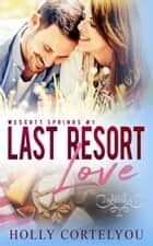 Last Resort Love - Wescott Springs, #1 ebook by Holly Cortelyou