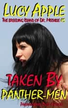 The Breeding Island of Dr. Melville #5: Taken by Panther-Men - The Breeding Island of Dr. Melville, #5 ebook by Lucy Apple