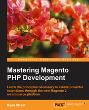 Mastering Magento PHP Development ebook by Ryan Street