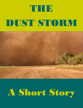 The Dust Storm (A Short Story) -- Also read Slave Auction, Missus Buck, The Hankering, Grandpa's Courtship, Rock, Trouble Down South and Other Stories, and Mo' Trouble Down South ebook by Katrina Parker Williams