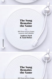 The Song Remains the Same - 800 Years of Love Songs, Laments and Lullabies ebook by Andrew Ford, Anni Heino